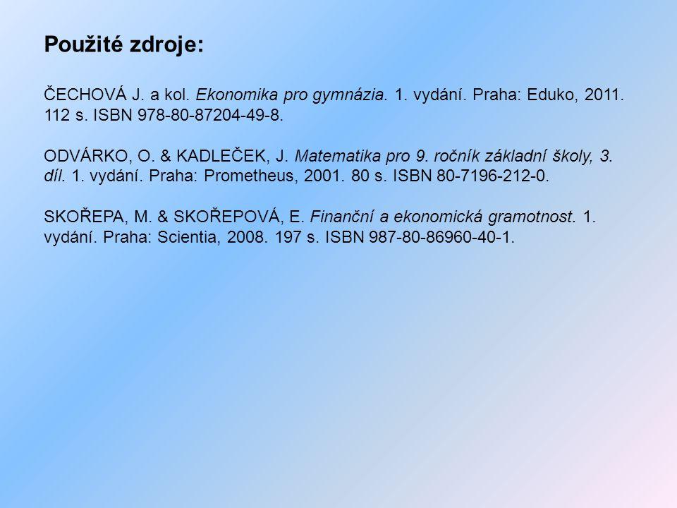 Použité zdroje: ČECHOVÁ J. a kol. Ekonomika pro gymnázia. 1. vydání. Praha: Eduko, 2011. 112 s. ISBN 978-80-87204-49-8. ODVÁRKO, O. & KADLEČEK, J. Mat