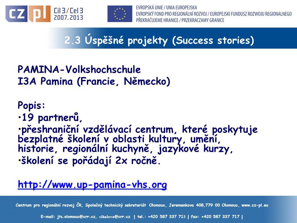Centrum pro regionální rozvoj ČR, Společný technický sekretariát Olomouc, Jeremenkova 40B,779 00 Olomouc, www.cz-pl.eu E-mail: jts.olomouc@crr.cz, cihalova @crr.cz | tel.: +420 587 337 71 3 | fax: +420 587 337 717 | 2.3 Úspěšné projekty (Success stories) PAMINA-Volkshochschule I3A Pamina (Francie, Německo) Popis: 19 partnerů, přeshraniční vzdělávací centrum, které poskytuje bezplatné školení v oblasti kultury, umění, historie, regionální kuchyně, jazykové kurzy, školení se pořádají 2x ročně.