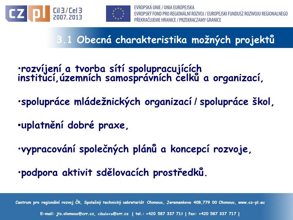 Centrum pro regionální rozvoj ČR, Společný technický sekretariát Olomouc, Jeremenkova 40B,779 00 Olomouc, www.cz-pl.eu E-mail: jts.olomouc@crr.cz, cihalova @crr.cz | tel.: +420 587 337 71 3 | fax: +420 587 337 717 | 3.1 Obecná charakteristika možných projektů rozvíjení a tvorba sítí spolupracujících institucí,územních samosprávních celků a organizací, spolupráce mládežnických organizací / spolupráce škol, u platnění dobré praxe, vypracování společných plánů a koncepcí rozvoje, podpora aktivit sdělovacích prostředků.