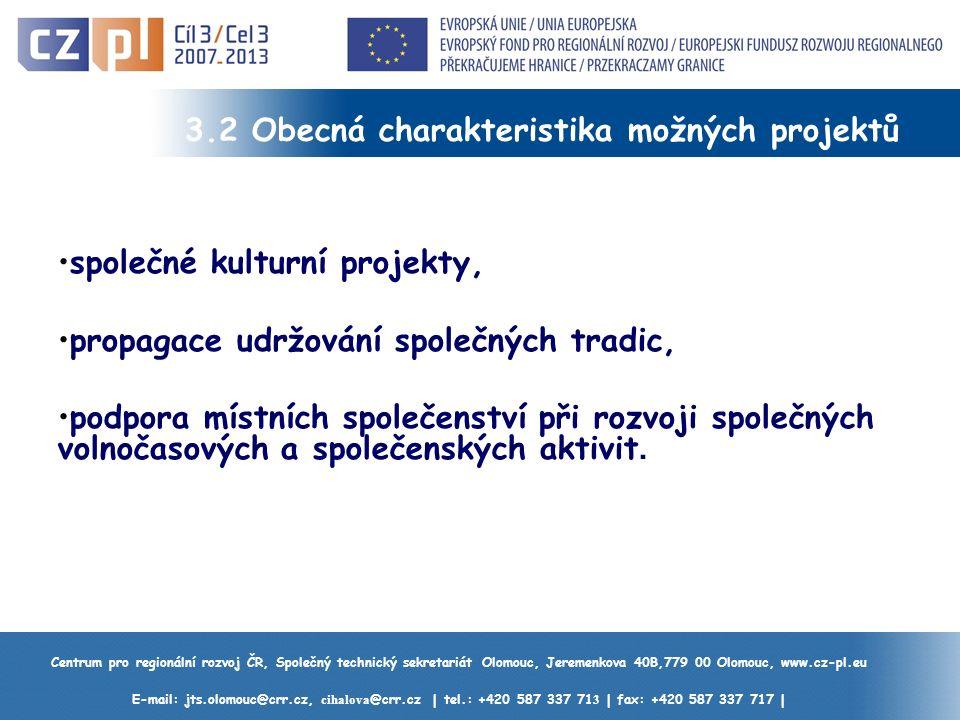 Centrum pro regionální rozvoj ČR, Společný technický sekretariát Olomouc, Jeremenkova 40B,779 00 Olomouc, www.cz-pl.eu E-mail: jts.olomouc@crr.cz, cihalova @crr.cz | tel.: +420 587 337 71 3 | fax: +420 587 337 717 | 3.2 Obecná charakteristika možných projektů společné kulturní projekty, propagace udržování společných tradic, podpora místních společenství při rozvoji společných volnočasových a společenských aktivit.