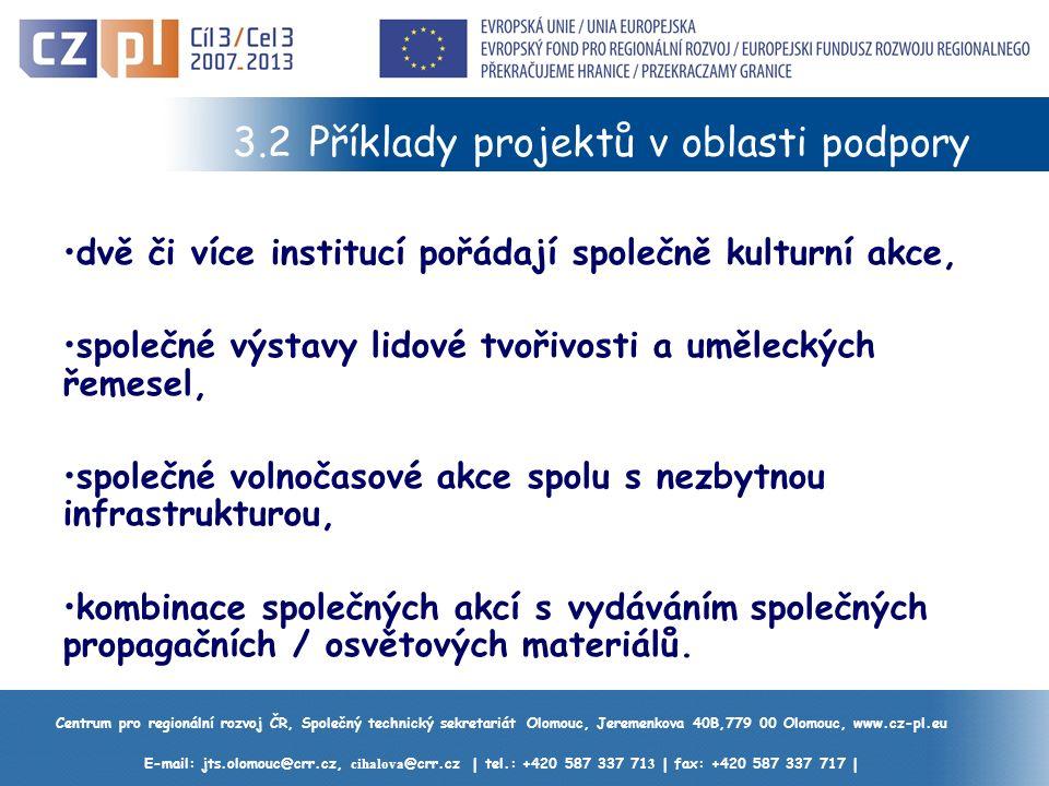 Centrum pro regionální rozvoj ČR, Společný technický sekretariát Olomouc, Jeremenkova 40B,779 00 Olomouc, www.cz-pl.eu E-mail: jts.olomouc@crr.cz, cihalova @crr.cz | tel.: +420 587 337 71 3 | fax: +420 587 337 717 | 3.2 Příklady projektů v oblasti podpory dvě či více institucí pořádají společně kulturní akce, společné výstavy lidové tvořivosti a uměleckých řemesel, společné volnočasové akce spolu s nezbytnou infrastrukturou, kombinace společných akcí s vydáváním společných propagačních / osvětových materiálů.
