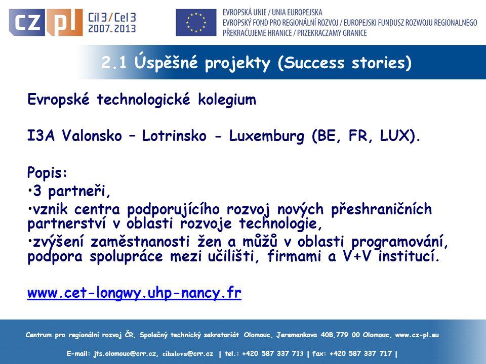 Centrum pro regionální rozvoj ČR, Společný technický sekretariát Olomouc, Jeremenkova 40B,779 00 Olomouc, www.cz-pl.eu E-mail: jts.olomouc@crr.cz, cihalova @crr.cz | tel.: +420 587 337 71 3 | fax: +420 587 337 717 | 2.1 Úspěšné projekty (Success stories) Evropské technologické kolegium I3A Valonsko – Lotrinsko - Luxemburg (BE, FR, LUX).