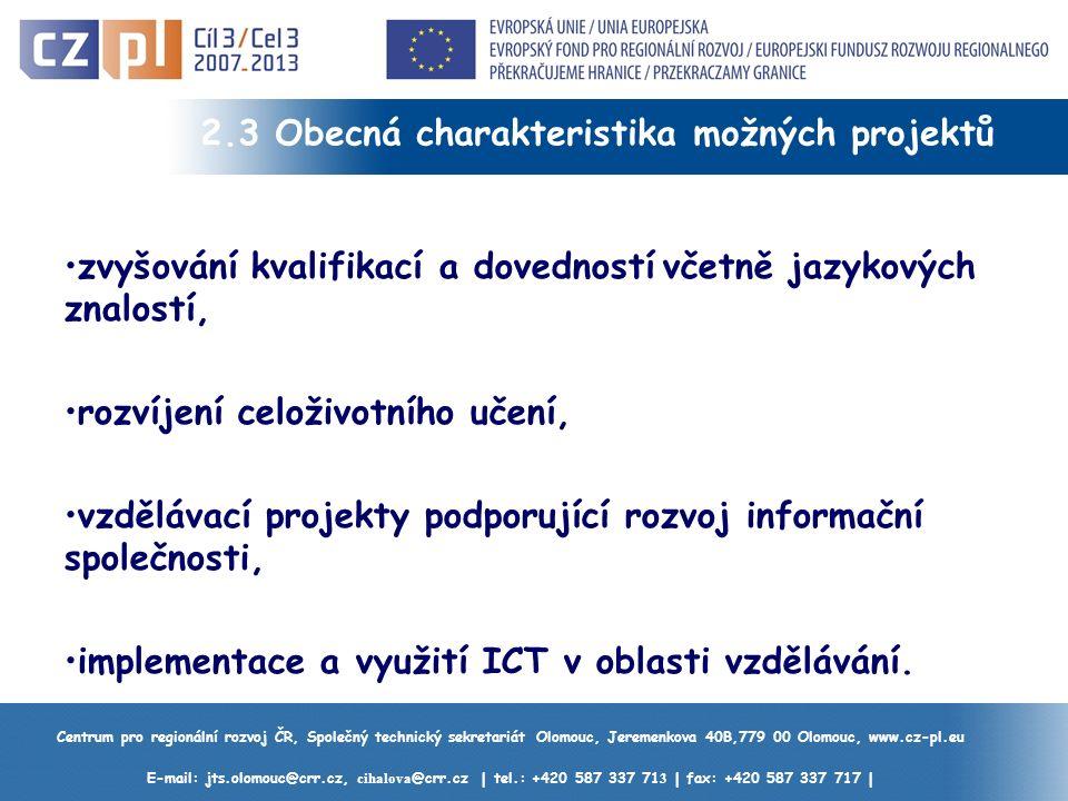 Centrum pro regionální rozvoj ČR, Společný technický sekretariát Olomouc, Jeremenkova 40B,779 00 Olomouc, www.cz-pl.eu E-mail: jts.olomouc@crr.cz, cihalova @crr.cz | tel.: +420 587 337 71 3 | fax: +420 587 337 717 | 2.3 Obecná charakteristika možných projektů zvyšování kvalifikací a dovedností včetně jazykových znalostí, rozvíjení celoživotního učení, vzdělávací projekty podporující rozvoj informační společnosti, implementace a využití ICT v oblasti vzdělávání.