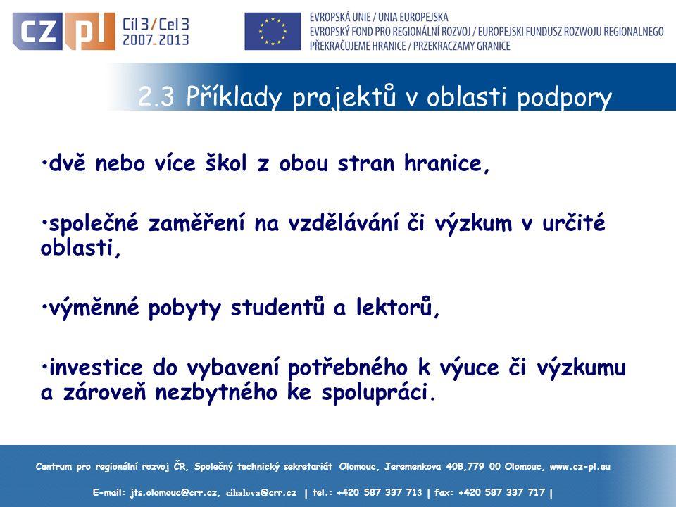 Centrum pro regionální rozvoj ČR, Společný technický sekretariát Olomouc, Jeremenkova 40B,779 00 Olomouc, www.cz-pl.eu E-mail: jts.olomouc@crr.cz, cihalova @crr.cz | tel.: +420 587 337 71 3 | fax: +420 587 337 717 | 2.3 Příklady projektů v oblasti podpory dvě nebo více škol z obou stran hranice, společné zaměření na vzdělávání či výzkum v určité oblasti, výměnné pobyty studentů a lektorů, investice do vybavení potřebného k výuce či výzkumu a zároveň nezbytného ke spolupráci.
