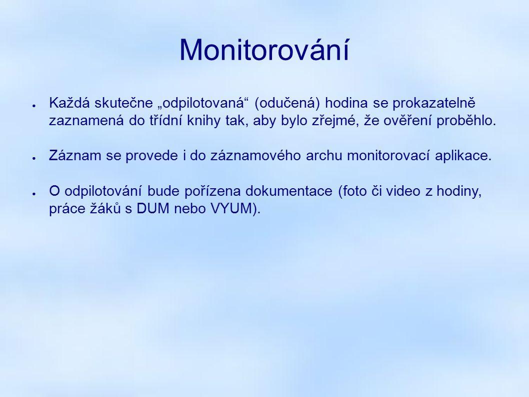 Monitorovací zprávy ● Budou vypracovány na základě záznamových archů ● zde se zaznamenává každé použití DUM nebo VYUM (výukový mat.) ● První zpráva se zasílá na MŠMT po 6ti měsících od zahájení projektu, pak každých 6 měsíců.