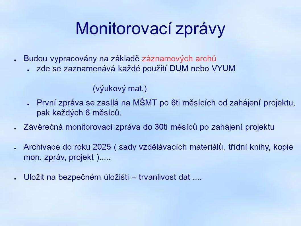 Monitorovací zprávy ● Budou vypracovány na základě záznamových archů ● zde se zaznamenává každé použití DUM nebo VYUM (výukový mat.) ● První zpráva se