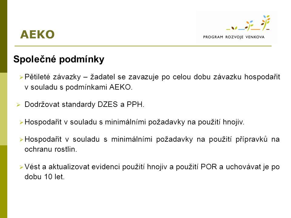 AEKO Společné podmínky  Pětileté závazky – žadatel se zavazuje po celou dobu závazku hospodařit v souladu s podmínkami AEKO.  Dodržovat standardy DZ