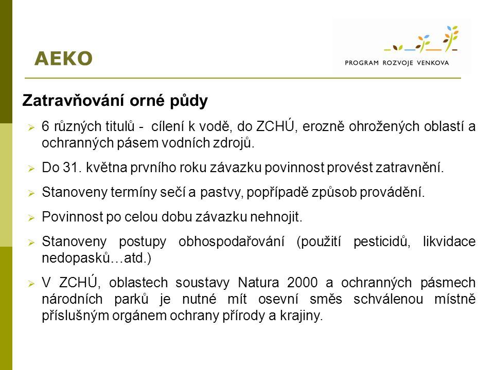 AEKO Zatravňování orné půdy  6 různých titulů - cílení k vodě, do ZCHÚ, erozně ohrožených oblastí a ochranných pásem vodních zdrojů.  Do 31. května