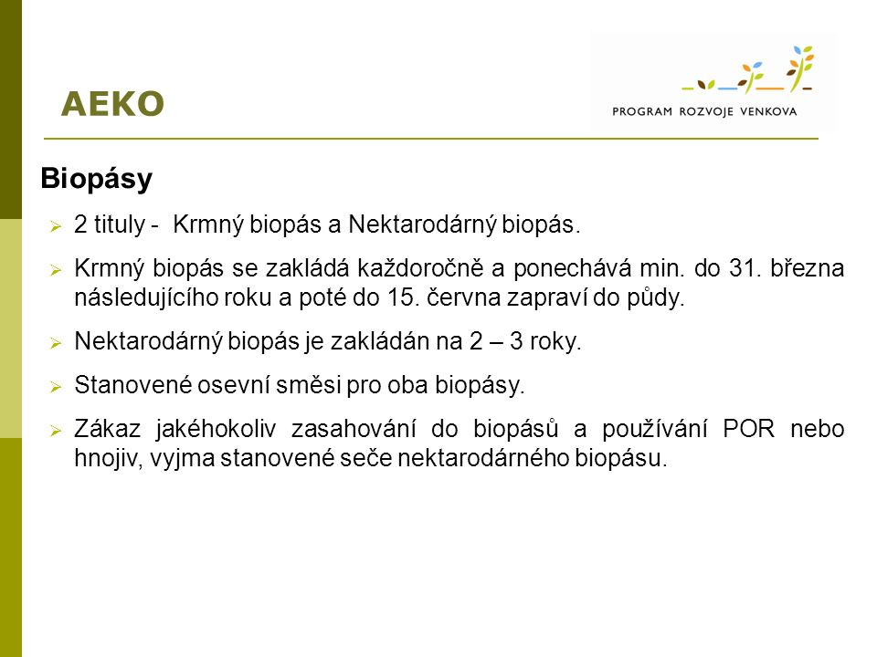 AEKO Biopásy  2 tituly - Krmný biopás a Nektarodárný biopás.  Krmný biopás se zakládá každoročně a ponechává min. do 31. března následujícího roku a