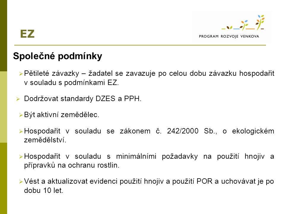 EZ Společné podmínky  Pětileté závazky – žadatel se zavazuje po celou dobu závazku hospodařit v souladu s podmínkami EZ.  Dodržovat standardy DZES a