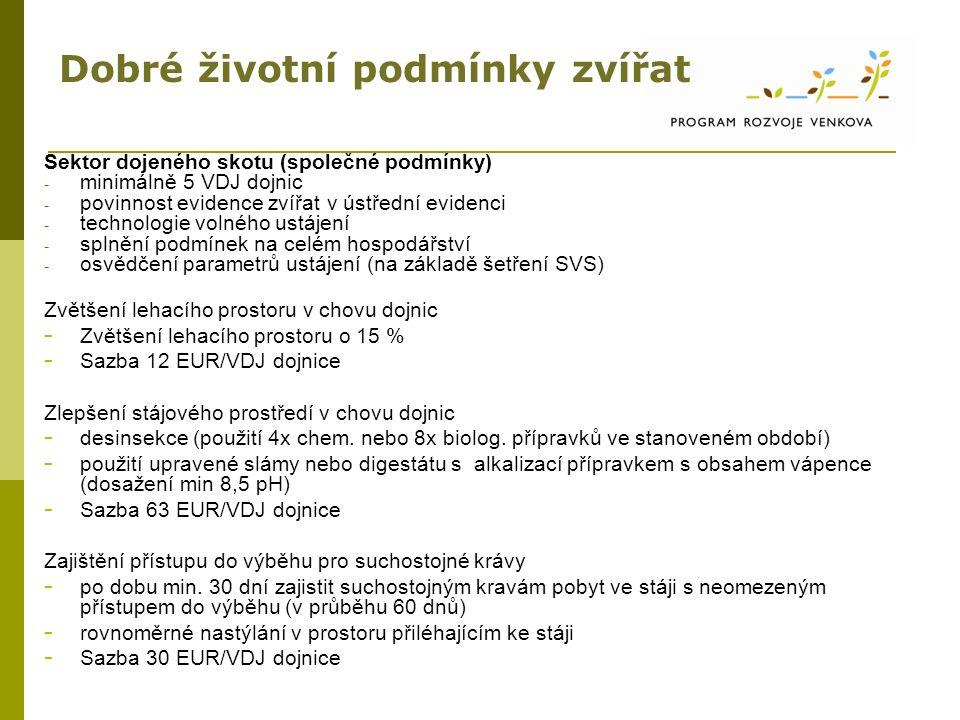 Dobré životní podmínky zvířat Sektor dojeného skotu (společné podmínky) - minimálně 5 VDJ dojnic - povinnost evidence zvířat v ústřední evidenci - tec