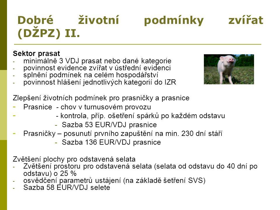 Dobré životní podmínky zvířat (DŽPZ) II. Sektor prasat - minimálně 3 VDJ prasat nebo dané kategorie - povinnost evidence zvířat v ústřední evidenci -
