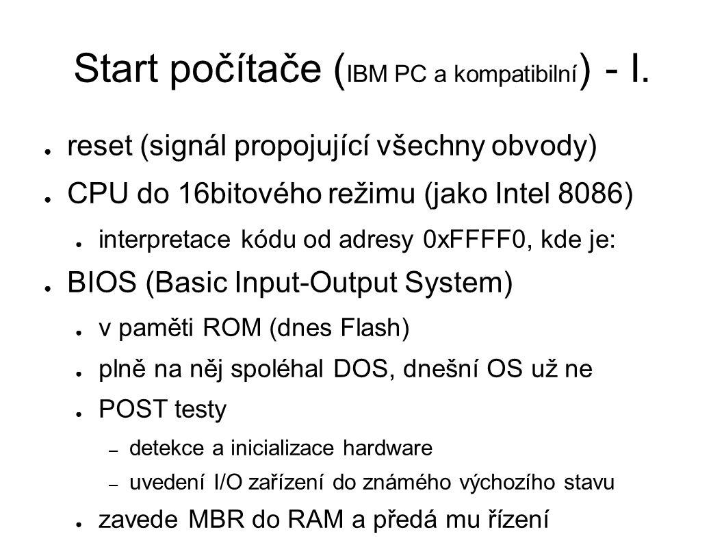 Start počítače ( IBM PC a kompatibilní ) - I. ● reset (signál propojující všechny obvody) ● CPU do 16bitového režimu (jako Intel 8086) ● interpretace