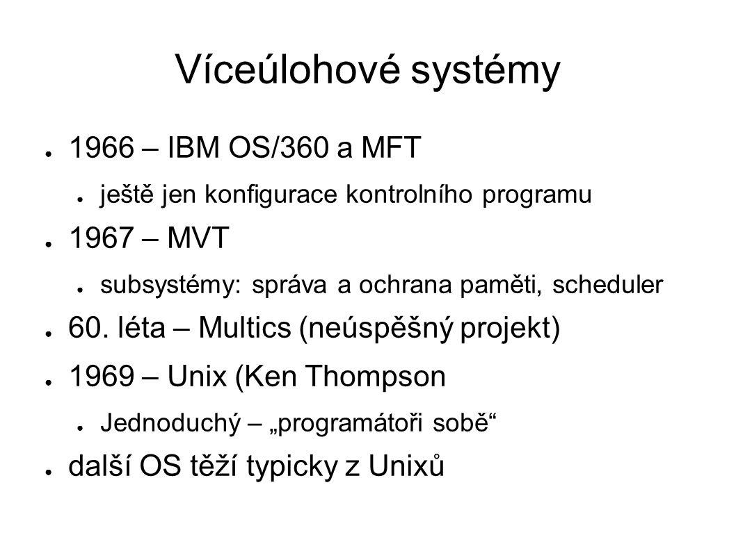 Víceúlohové systémy ● 1966 – IBM OS/360 a MFT ● ještě jen konfigurace kontrolního programu ● 1967 – MVT ● subsystémy: správa a ochrana paměti, schedul