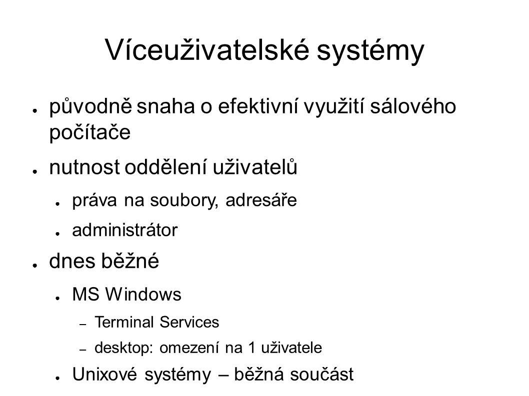 Víceuživatelské systémy ● původně snaha o efektivní využití sálového počítače ● nutnost oddělení uživatelů ● práva na soubory, adresáře ● administráto