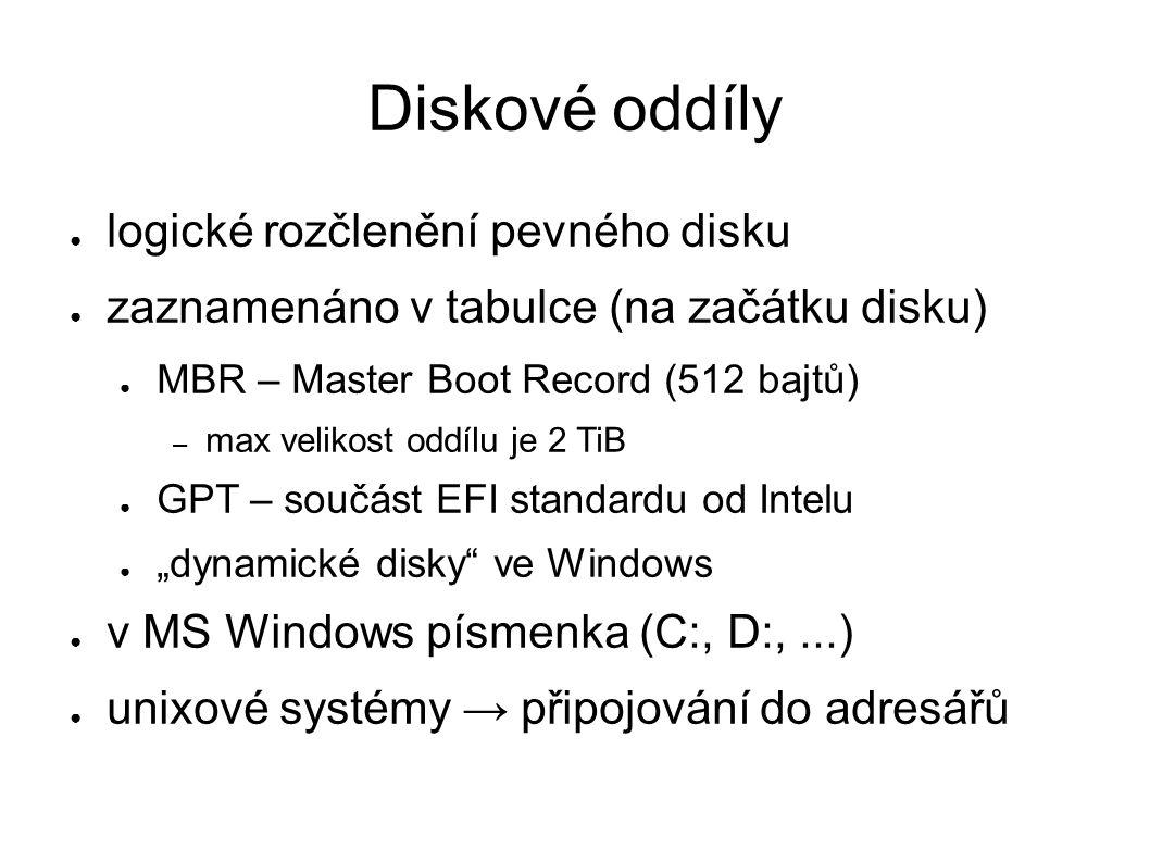 Diskové oddíly ● logické rozčlenění pevného disku ● zaznamenáno v tabulce (na začátku disku) ● MBR – Master Boot Record (512 bajtů) – max velikost odd