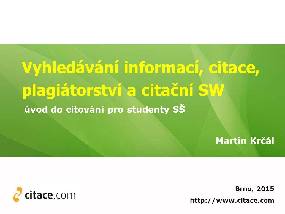 Vyhledávání informací, citace, plagiátorství a citační SW Martin Krčál Brno, 2015 http://www.citace.com úvod do citování pro studenty SŠ