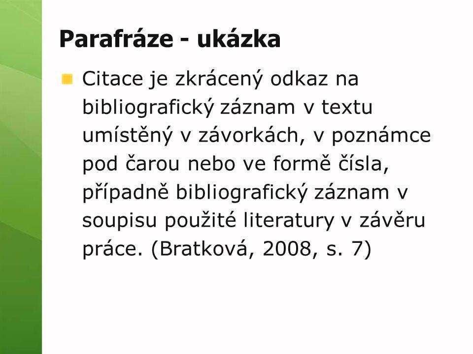Parafráze - ukázka Citace je zkrácený odkaz na bibliografický záznam v textu umístěný v závorkách, v poznámce pod čarou nebo ve formě čísla, případně bibliografický záznam v soupisu použité literatury v závěru práce.