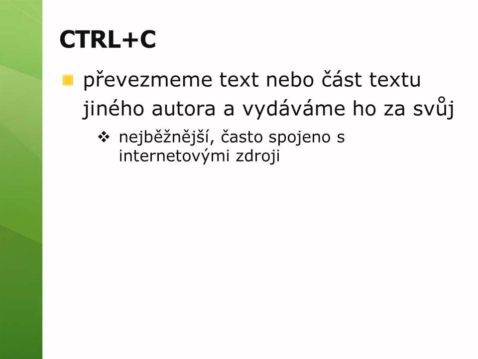 CTRL+C převezmeme text nebo část textu jiného autora a vydáváme ho za svůj  nejběžnější, často spojeno s internetovými zdroji