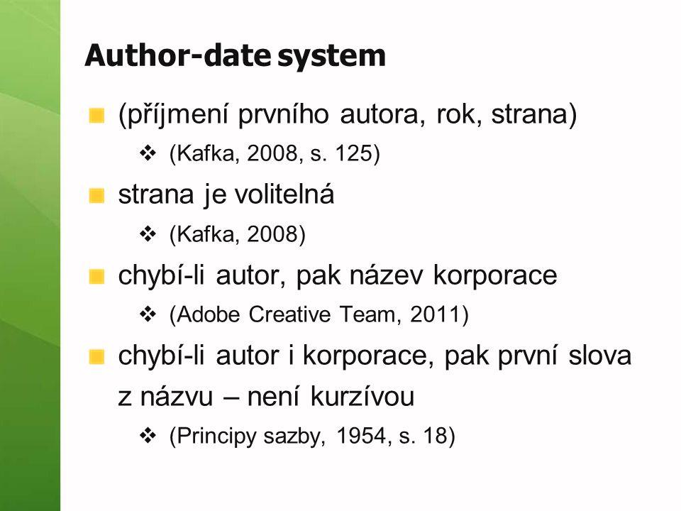 Author-date system (příjmení prvního autora, rok, strana)  (Kafka, 2008, s.