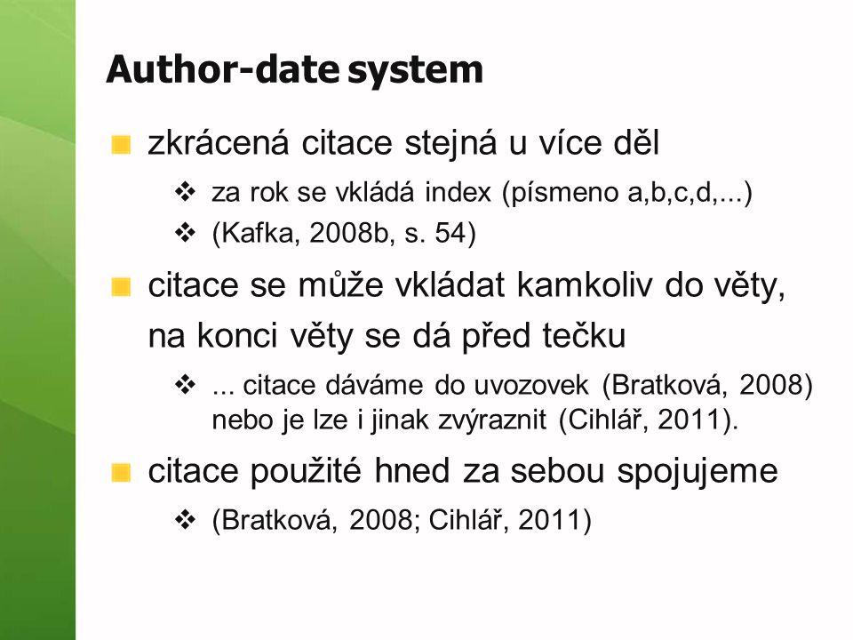 Author-date system zkrácená citace stejná u více děl  za rok se vkládá index (písmeno a,b,c,d,...)  (Kafka, 2008b, s.