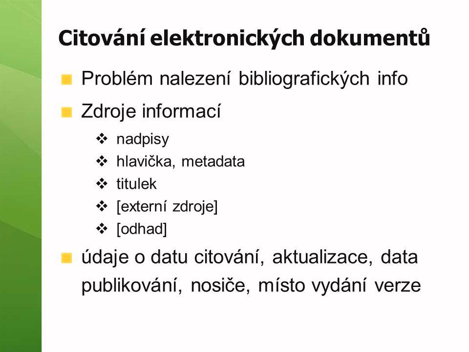 Citování elektronických dokumentů Problém nalezení bibliografických info Zdroje informací  nadpisy  hlavička, metadata  titulek  [externí zdroje]  [odhad] údaje o datu citování, aktualizace, data publikování, nosiče, místo vydání verze