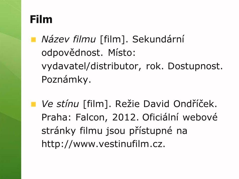 Film Název filmu [film]. Sekundární odpovědnost. Místo: vydavatel/distributor, rok.
