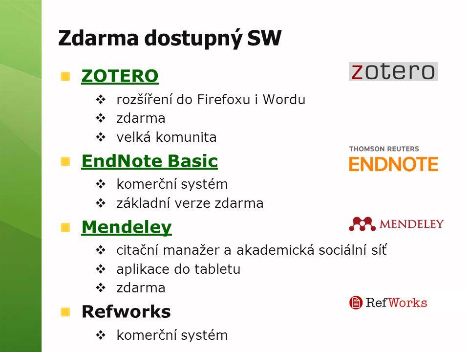 ZOTERO  rozšíření do Firefoxu i Wordu  zdarma  velká komunita EndNote Basic  komerční systém  základní verze zdarma Mendeley  citační manažer a akademická sociální síť  aplikace do tabletu  zdarma Refworks  komerční systém Zdarma dostupný SW
