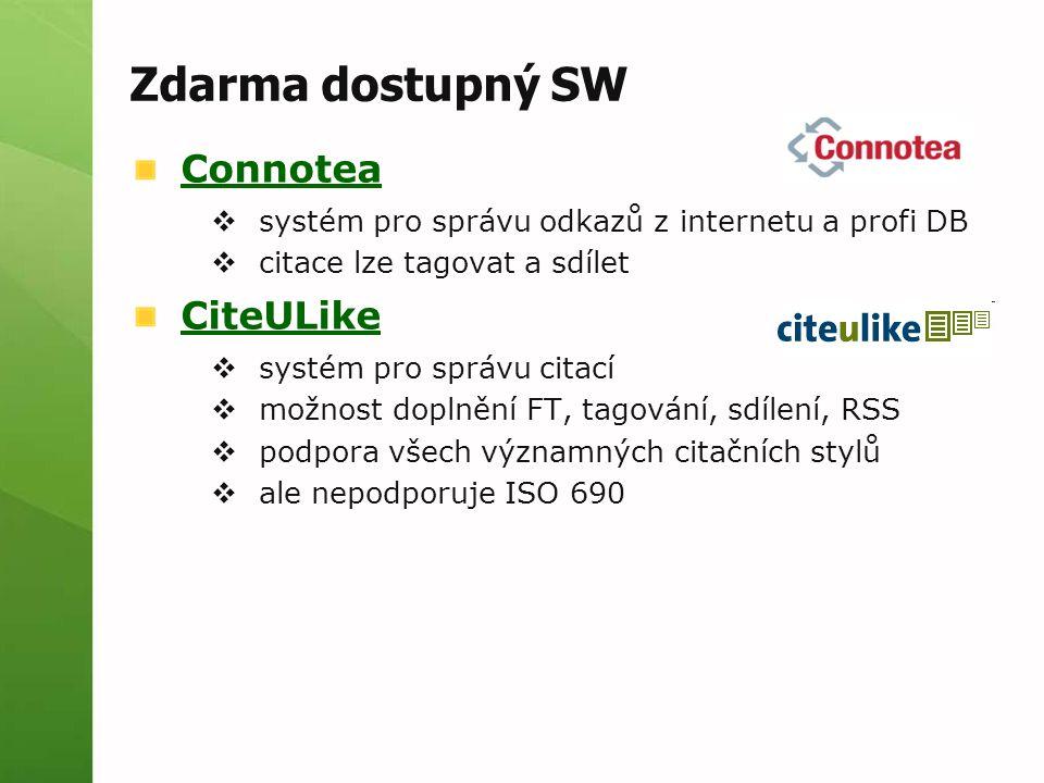 Connotea  systém pro správu odkazů z internetu a profi DB  citace lze tagovat a sdílet CiteULike  systém pro správu citací  možnost doplnění FT, tagování, sdílení, RSS  podpora všech významných citačních stylů  ale nepodporuje ISO 690 Zdarma dostupný SW
