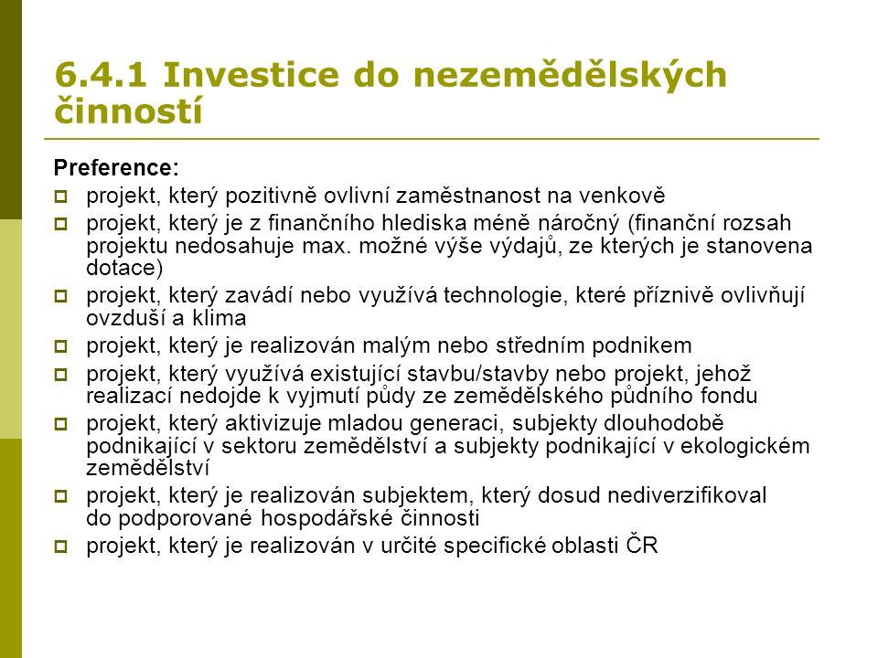 6.4.1 Investice do nezemědělských činností Preference:  projekt, který pozitivně ovlivní zaměstnanost na venkově  projekt, který je z finančního hlediska méně náročný (finanční rozsah projektu nedosahuje max.