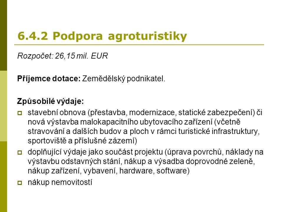 6.4.2 Podpora agroturistiky Rozpočet: 26,15 mil. EUR Příjemce dotace: Zemědělský podnikatel.