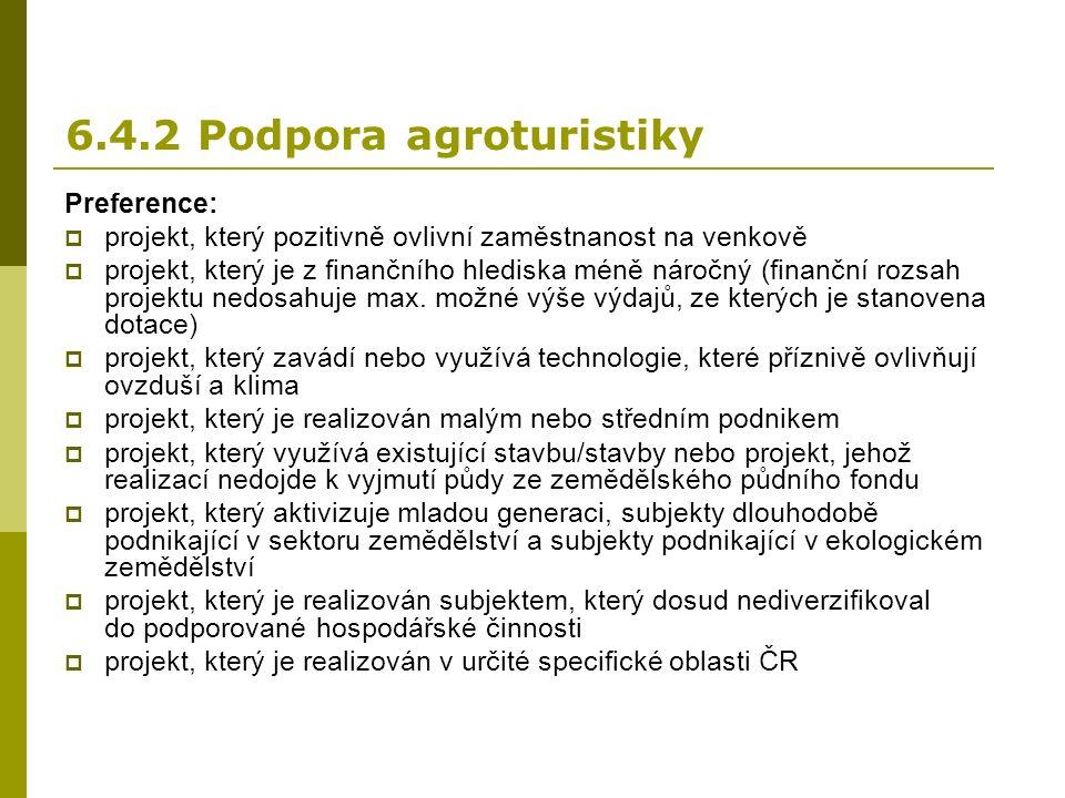 6.4.2 Podpora agroturistiky Preference:  projekt, který pozitivně ovlivní zaměstnanost na venkově  projekt, který je z finančního hlediska méně náročný (finanční rozsah projektu nedosahuje max.