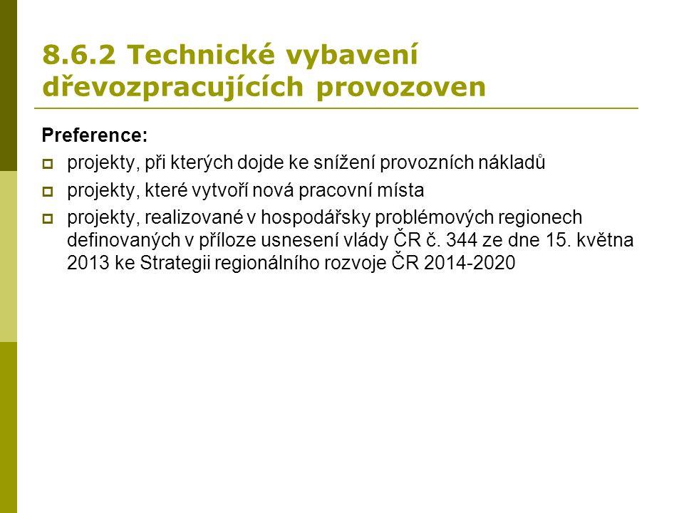 8.6.2 Technické vybavení dřevozpracujících provozoven Preference:  projekty, při kterých dojde ke snížení provozních nákladů  projekty, které vytvoří nová pracovní místa  projekty, realizované v hospodářsky problémových regionech definovaných v příloze usnesení vlády ČR č.