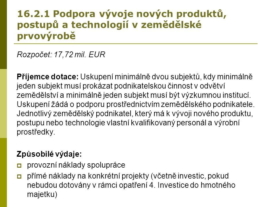 16.2.1 Podpora vývoje nových produktů, postupů a technologií v zemědělské prvovýrobě Rozpočet: 17,72 mil.