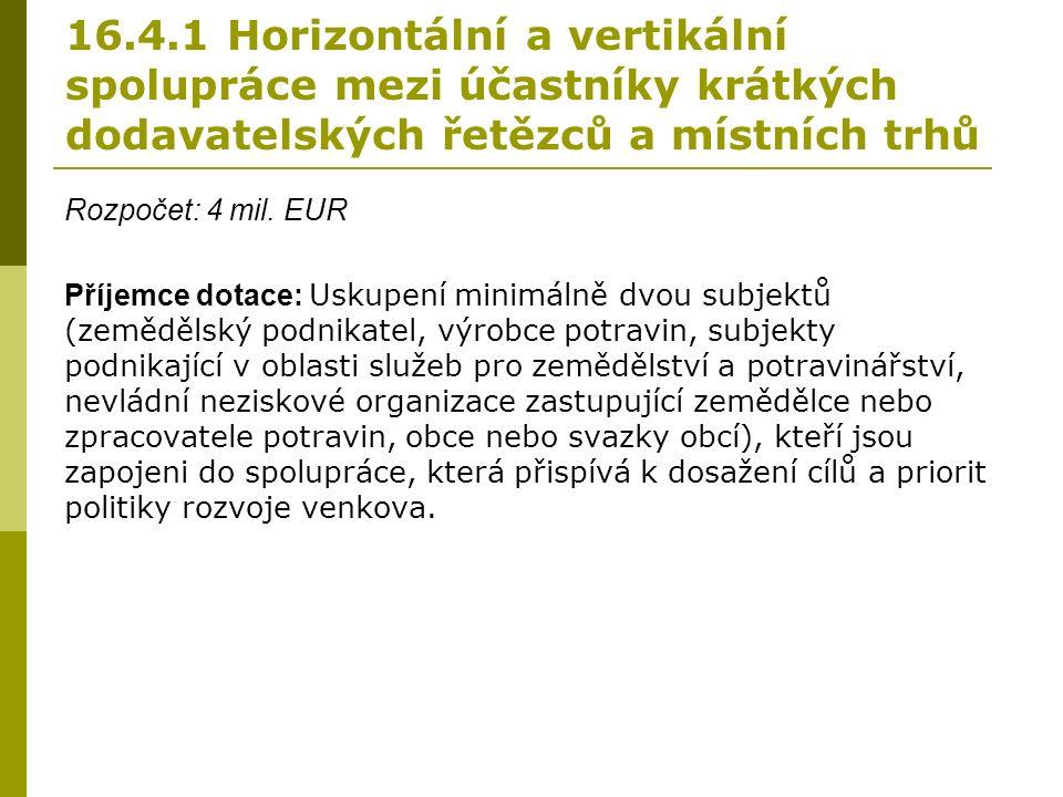 16.4.1 Horizontální a vertikální spolupráce mezi účastníky krátkých dodavatelských řetězců a místních trhů Rozpočet: 4 mil.