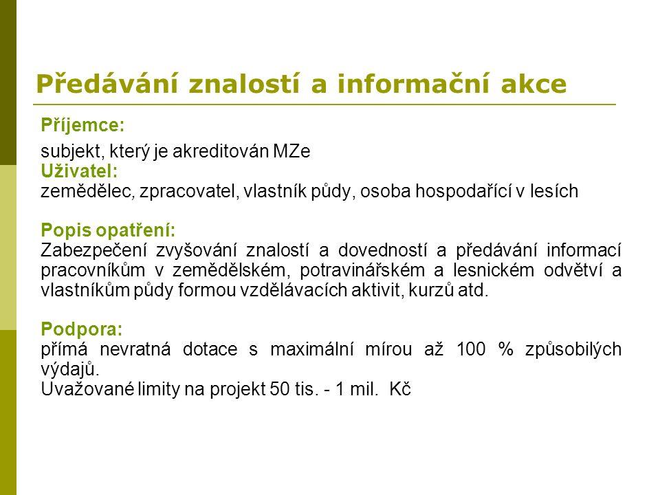 Předávání znalostí a informační akce Příjemce: subjekt, který je akreditován MZe Uživatel: zemědělec, zpracovatel, vlastník půdy, osoba hospodařící v