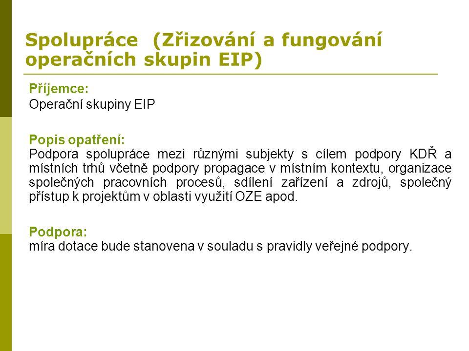 Spolupráce (Zřizování a fungování operačních skupin EIP) Příjemce: Operační skupiny EIP Popis opatření: Podpora spolupráce mezi různými subjekty s cíl
