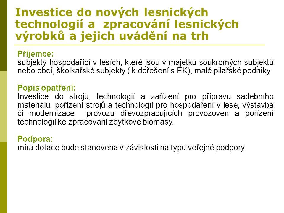 Investice do nových lesnických technologií a zpracování lesnických výrobků a jejich uvádění na trh Příjemce: subjekty hospodařící v lesích, které jsou