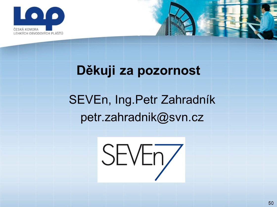 50 Děkuji za pozornost SEVEn, Ing.Petr Zahradník petr.zahradnik@svn.cz