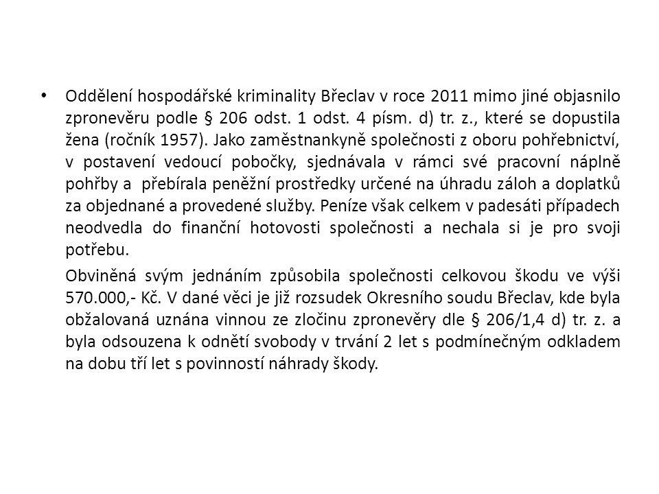 Oddělení hospodářské kriminality Břeclav v roce 2011 mimo jiné objasnilo zpronevěru podle § 206 odst. 1 odst. 4 písm. d) tr. z., které se dopustila že
