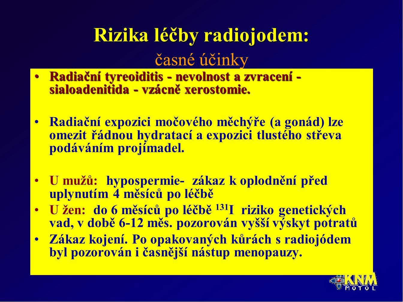Rizika léčby radiojodem: Rizika léčby radiojodem: časné účinky Radiační tyreoiditis - nevolnost a zvracení - sialoadenitida - vzácně xerostomie.Radiační tyreoiditis - nevolnost a zvracení - sialoadenitida - vzácně xerostomie.