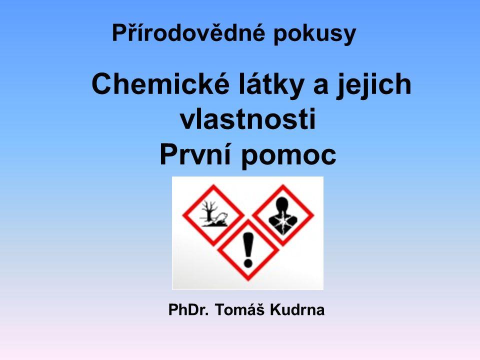 Přírodovědné pokusy Chemické látky a jejich vlastnosti První pomoc PhDr. Tomáš Kudrna
