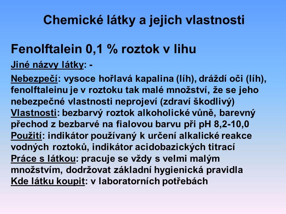 Fenolftalein 0,1 % roztok v lihu Jiné názvy látky: - Nebezpečí: vysoce hořlavá kapalina (líh), dráždí oči (líh), fenolftaleinu je v roztoku tak malé m