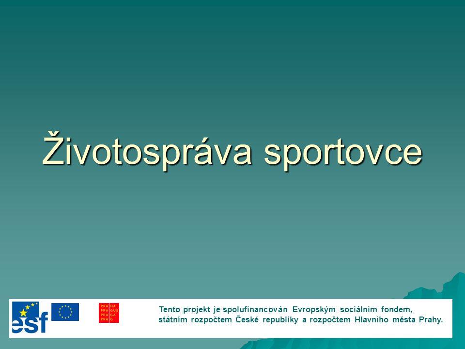 Životospráva sportovce Tento projekt je spolufinancován Evropským sociálním fondem, státním rozpočtem České republiky a rozpočtem Hlavního města Prahy