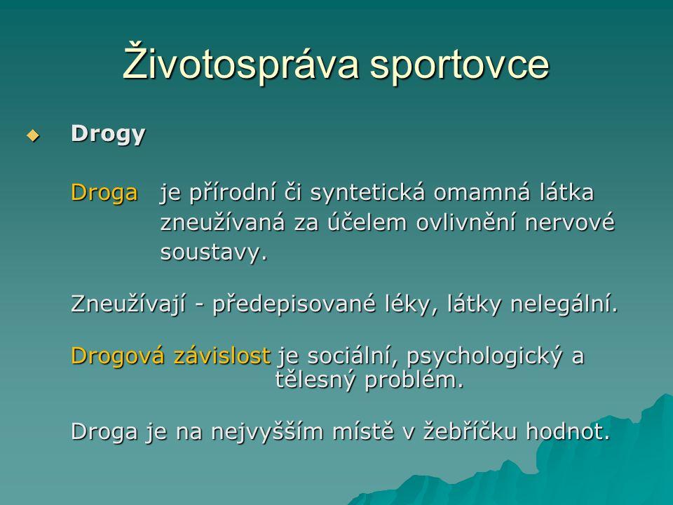 Životospráva sportovce  Drogy Droga je přírodní či syntetická omamná látka zneužívaná za účelem ovlivnění nervové soustavy.