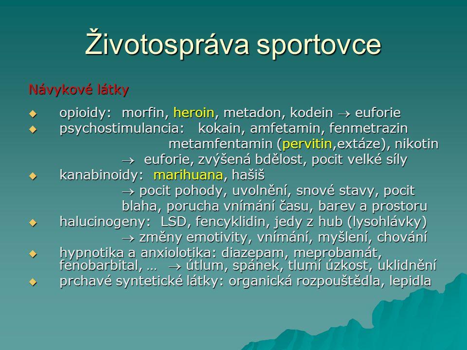 Životospráva sportovce Návykové látky  opioidy:morfin, heroin, metadon, kodein  euforie  psychostimulancia: kokain, amfetamin, fenmetrazin metamfen