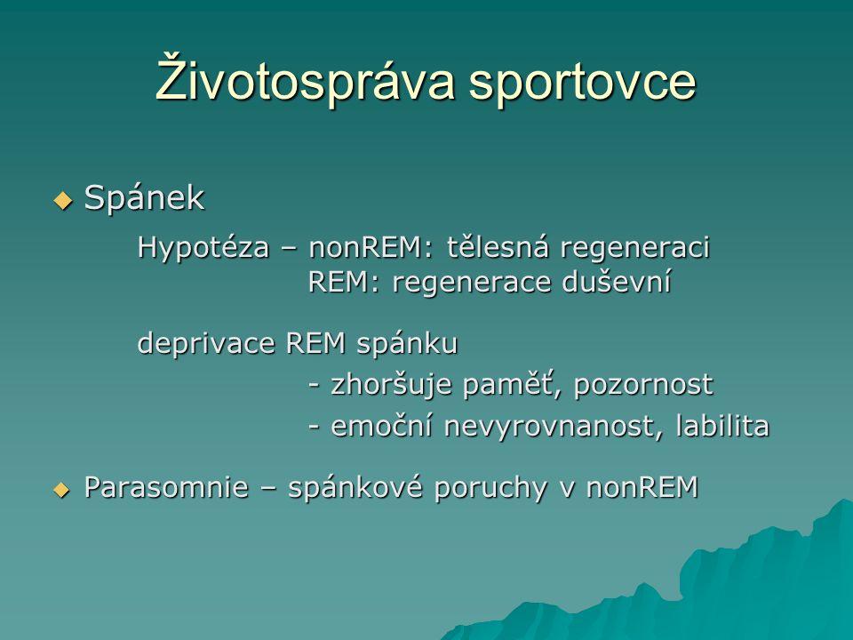 Životospráva sportovce  Spánek Hypotéza – nonREM: tělesná regeneraci REM: regenerace duševní deprivace REM spánku - zhoršuje paměť, pozornost - zhorš
