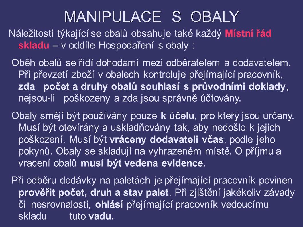 MANIPULACE S OBALY Náležitosti týkající se obalů obsahuje také každý Místní řád skladu – v oddíle Hospodaření s obaly : Oběh obalů se řídí dohodami me