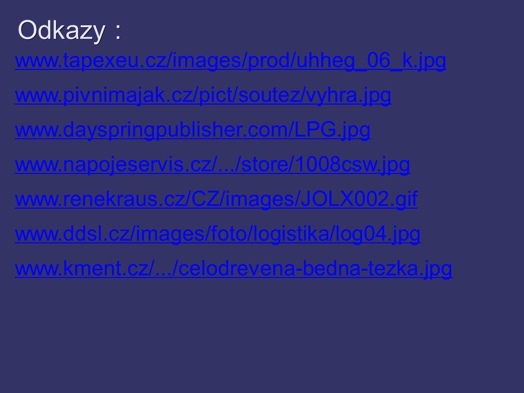 Odkazy : www.tapexeu.cz/images/prod/uhheg_06_k.jpg www.pivnimajak.cz/pict/soutez/vyhra.jpg www.dayspringpublisher.com/LPG.jpg www.napojeservis.cz/.../store/1008csw.jpg www.renekraus.cz/CZ/images/JOLX002.gif www.ddsl.cz/images/foto/logistika/log04.jpg www.kment.cz/.../celodrevena-bedna-tezka.jpg