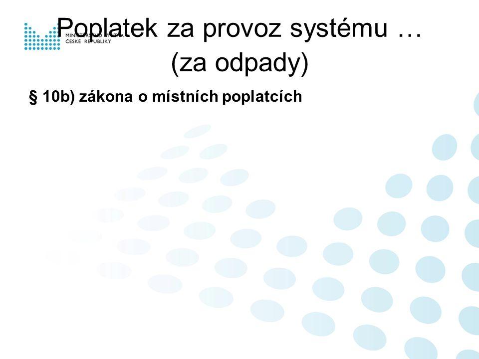 Poplatek za provoz systému … (za odpady) § 10b) zákona o místních poplatcích